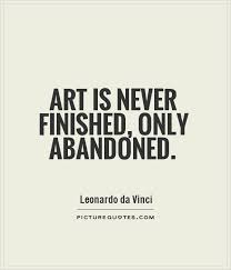 Famous Artist Quotes Gorgeous Art Is Never Finished Only Abandoned Picture Quotes