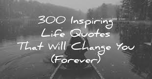 Quotes In Life Adorable 48 Inspiring Life Quotes That Will Change You Forever