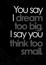 Big Dreams Quotes Best Of Dream Quotes Think Too Small Quotes Orb A Planet Of Quotes