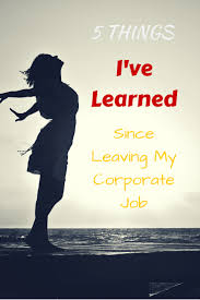 things i ve learned since leaving my job