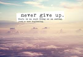 Never Give Up On Life Quotes Never Give Up There Is So Much Thing As An Ending Just a New 62
