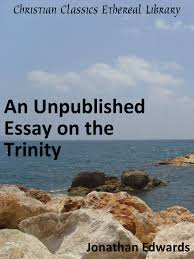 christian essay unpublished essay on the trinity christian  unpublished essay on the trinity christian classics ethereal library summary