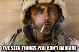 I've seen things you can't imagine - Grizzled War Vet - quickmeme via Relatably.com