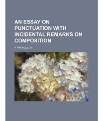 essay on punctuation essay on punctuation experience hq online  an essay on punctuation incidental remarks on composition an essay on punctuation incidental remarks on