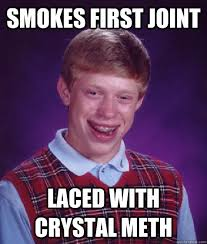 smokes first joint laced with crystal meth - Bad Luck Brian ... via Relatably.com