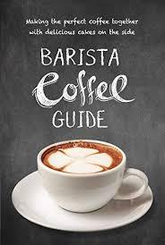 О кофейнях третьей волны и specialty coffee. Barista Coffee Guide Making The Perfect Cup Of Coffee New Holland Publishers 9781760790783 Amazon Com Books