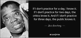 Practice Quotes Impressive Louis Armstrong Quote If I Don't Practice For A Day I Know It