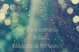 Beautiful Rain Quotes Best of Rain Quotes All Of Those Moments Will Be Lost Like Tears In The Rain