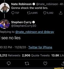 Stephen curry is one of the best players in the entire nba leading his team to the third nba finals appearance in a row. Nate Robinson Nate Robinson Gonna Shock The World Bro 727 T14895 5 392 Stephen Curry Replying To Nate Robinson And Deray See No Lies Pm Twitter For Iphone 3 212 Retweets 2 906 Quote Tweets 13 8k Lik Ifunny