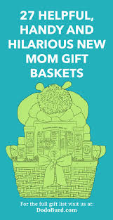 27 helpful handy and hilarious new mom gift baskets
