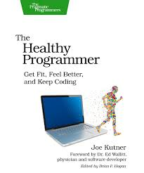 The Healthy Programmer Get Fit Feel Better And Keep