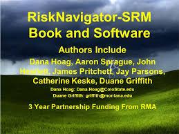 RiskNavigator-SRM Book and Software Authors Include Dana Hoag, Aaron  Sprague, John Hewlett, James Pritchett, Jay Parsons, Catherine Keske, Duane  Griffith. - ppt download