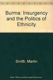 Burma Insurgency And The Politics Of Ethnicity Politics In