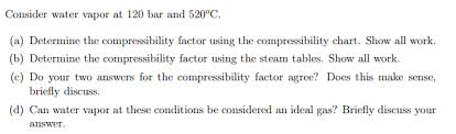 Water Compressibility Factor Chart Consider Water Vapor At 120 Bar And 520 Degree C