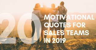 20 Motivational Quotes To Increase Sales And Encourage Teamwork In