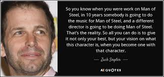 Man Of Steel Quotes Zack Snyder quote So you know when you were work on Man of 63
