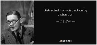 Distraction Quotes Cool T S Eliot Quote Distracted From Distraction By Distraction