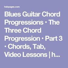 3 Chord Progression Chart Blues Guitar Chord Progressions The Three Chord