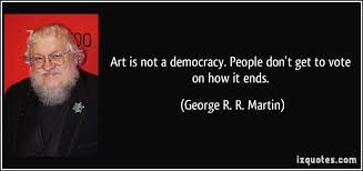 Voting Quotes Stunning Art Is Not A Democracy People Don't Get To Vote On How It Ends