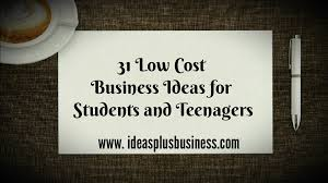31 Low Cost Business Ideas For Students And Young Graduates
