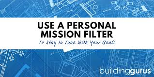 What Is Your Personal Mission Use A Personal Mission Filter To Stay In Tune With Your Goals