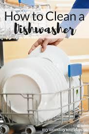 How To Clean A Dishwasher How To Clean A Dishwasher