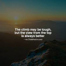 Beautiful View Quotes Best of Positive Quotes The Climb May Be Tough But The View From The Top