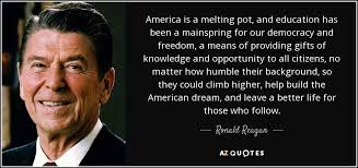 America Quotes Delectable Ronald Reagan Quote America Is A Melting Pot And Education Has