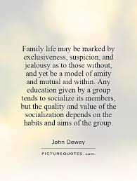 Family Life Quotes Best Family Life May Be Marked By Exclusiveness Suspicion And
