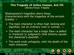 introducing act iii literary focus tragedy the tragedy of julius  9 the tragedy of julius caesar act iii literary focus tragedy tragedy a play novel or other narrative that depicts serious and important events and ends