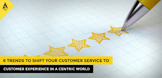 Customer Services Experience 6 Trends To Shift Your Customer Service To Customer