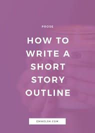Story Outline Template Online How To Write A Short Story Outline E M Welsh