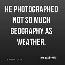 Weather Quotes Simple John Szarkowski Photography Quotes QuoteHD