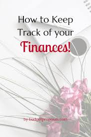 Keep Track Of Your Finances How To Keep Track Of Your Finances Budget Proposals