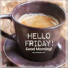 good morning friday coffee quotes. Exellent Coffee Hello Friday Good Morning To Friday Coffee Quotes A