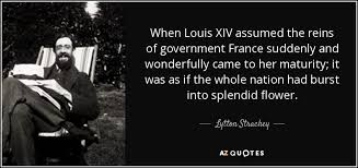 Xiv Quote Gorgeous Lytton Strachey Quote When Louis XIV Assumed The Reins Of