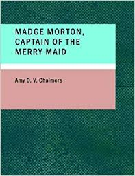 Madge Morton, Captain of the Merry Maid: D. V. Chalmers, Amy:  9781437513530: Amazon.com: Books