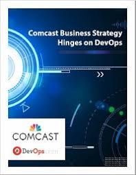 Comcast Busines Comcast Business Strategy Hinges On Devops Devops Com