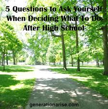 5 questions to ask yourself when deciding what to do after high school