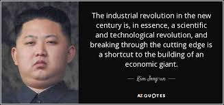 Revolution Quotes Simple Kim Jongun Quote The Industrial Revolution In The New Century Is