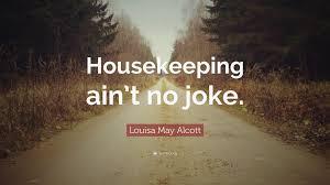 "Housekeeping Quotes Louisa May Alcott Quote ""Housekeeping ain't no joke"" 100 75"