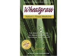 Wheatgrass Natures Finest Medicine By Steve Meyerowitz