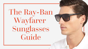 Wayfarer Sunglasses Guide Gentlemans Gazette