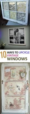 Decorate With Old Windows 10 Ways To Upcycle Vintage Windows Upcycle And Window