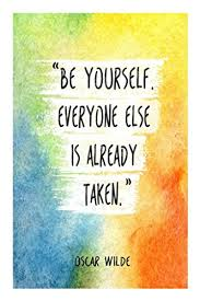 Quote Be Yourself Everyone Else Is Taken Best Of Be Yourself Everyone Else Is Already Taken By Oscar Wilde Quote 24