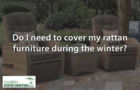 cover my furniture. Do I Need To Cover My Rattan Furniture During The Winter? N