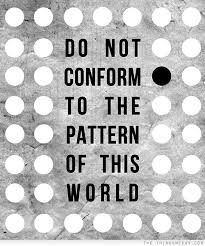 Do Not Conform To The Pattern Of This World Fascinating Do Not Conform To The Pattern Of This World