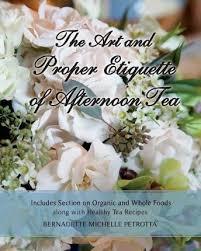 The Art and Proper Etiquette of Afternoon Tea : Bernadette ...