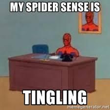 My spider sense is Tingling - and im just sitting here masterbating | Meme  Generator
