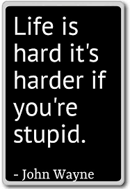 Amazon Life Is Hard It's Harder If You're Stupid John Enchanting Life Is Hard Quotes